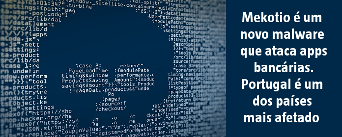 Mekotio é um novo malware que ataca apps bancárias. Portugal é um dos países mais afetados