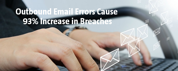 Outbound Email Errors Cause 93% Increase in Breaches