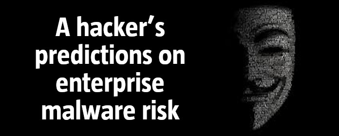 A hacker's predictions on enterprise malware risk
