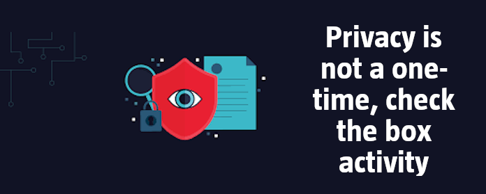 Privacy is not a one-time, check the box activity